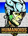 Humanoids - Human Robots Coloring Book: Cyborgs and Futuristic Portraits For Kids Ages 6+