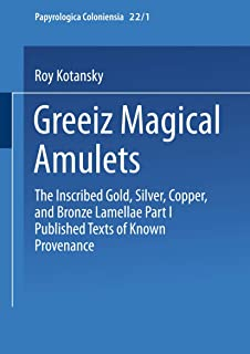Greek Magical Amulets: The Inscribed Gold, Silver, Copper, and Bronze Lamellae Part I Published Texts of Known Provenance (Abhandlungen der ... Akademie der Wissenschaften) (German Edition)