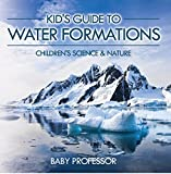 Kid's Guide to Water Formations - Children's Science & Nature (English Edition)