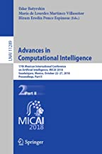 Advances in Computational Intelligence: 17th Mexican International Conference on Artificial Intelligence, MICAI 2018, Guadalajara, Mexico, October 22–27, ... Notes in Computer Science Book 11289)
