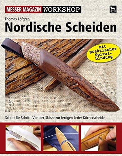 Nordische Scheiden: Schritt für Schritt: Von der Skizze zur fertigen Leder-Köcherscheide: Messer Magazin, Schritt für Schritt: Von der Skizze zur fertigen Leder-Köcherscheide (Messer Magazin Workshop)