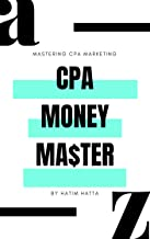 CPA MONEY MASTER - How to make money online with CPA Marketing from A to Z: Mastering CPA Marketing