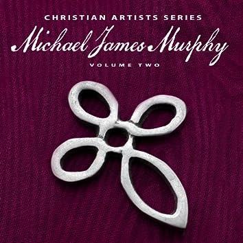 Christian Artists Series: Michael James Murphy, Vol. 2