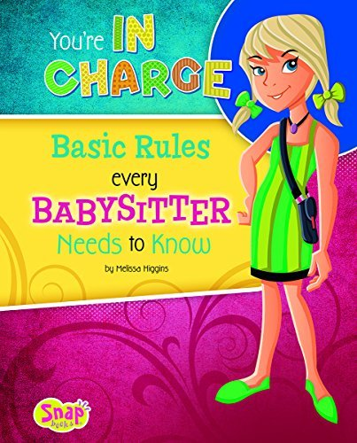 You're in Charge: Basic Rules Every Babysitter Needs to Know (Babysitter's Backpack) by Melissa Higgins (2014-07-01)