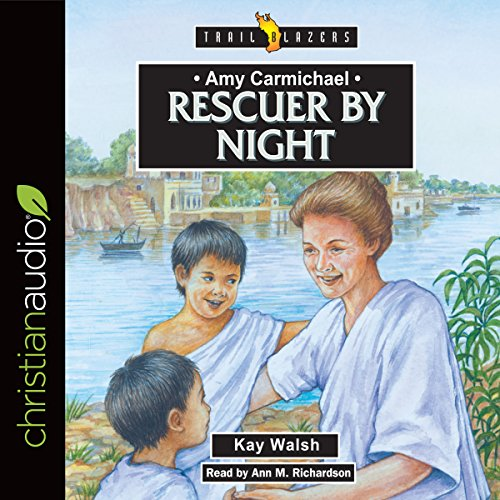 Amy Carmichael: Rescuer by Night Audiobook By Kay Walsh cover art