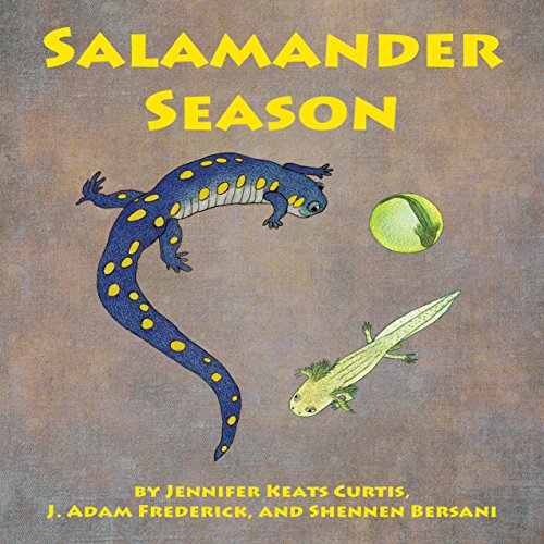 Salamander Season                   By:                                                                                                                                 Jennifer Keats Curtis,                                                                                        J. Adam Frederick                               Narrated by:                                                                                                                                 Helen Hernandez                      Length: 5 mins     Not rated yet     Overall 0.0