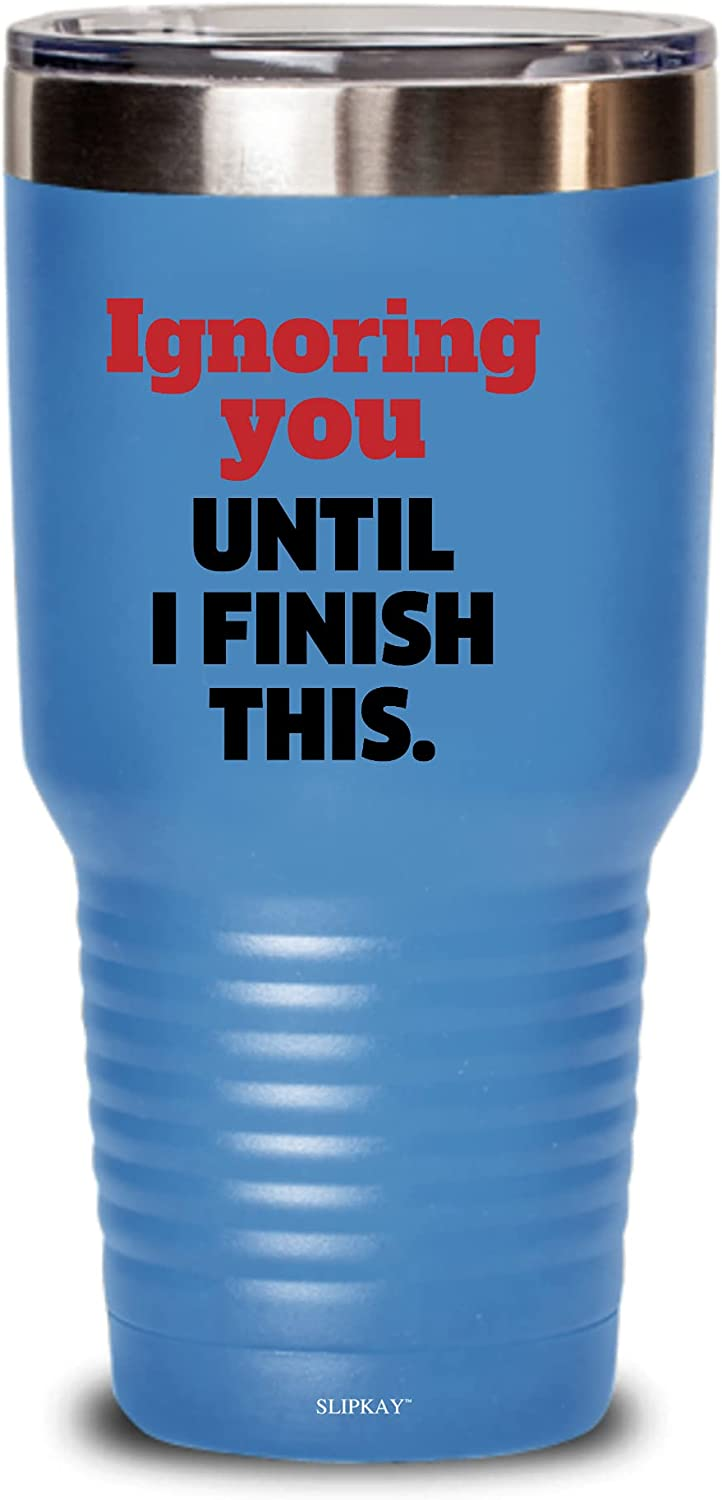 Now on sale Ignoring You Until I Finish Outlet ☆ Free Shipping Gifts 30oz This Tumbler