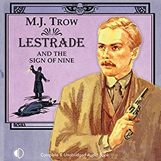 Lestrade and the Sign of Nine                   By:                                                                                                                                 M J Trow                               Narrated by:                                                                                                                                 M J Trow                      Length: 6 hrs and 52 mins     17 ratings     Overall 4.6