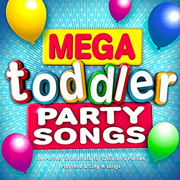Mega Toddler Party Songs - The Perfect Soundtrack for Children's Parties, Playtime & Sing-a-Longs