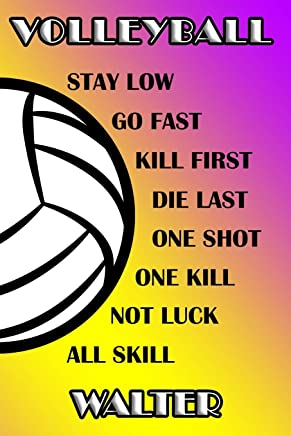 Volleyball Stay Low Go Fast Kill First Die Last One Shot One Kill Not Luck All Skill Walter: College Ruled | Composition Book | Purple and Yellow School Colors