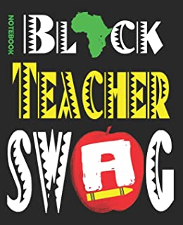 Black Teacher SWAG Notebook: Afro Melanin Pride , Black History Month, 7.5 x 9.25 Notebook, 100 lined pages, Teacher Appre...