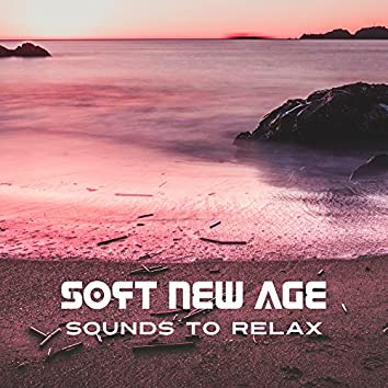 Soft New Age Sounds to Relax – Easy Listening, Peaceful Music, Stress Relief, Mind Relaxation Music, Time to Rest