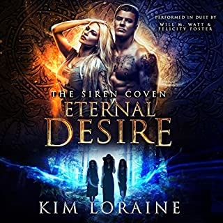 Eternal Desire: The Siren Coven                   By:                                                                                                                                 Kim Loraine                               Narrated by:                                                                                                                                 Will M. Watt,                                                                                        Felicity Foster                      Length: 7 hrs and 13 mins     60 ratings     Overall 4.7