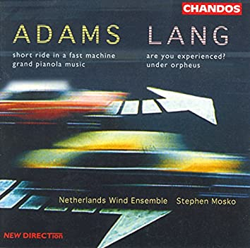 Lang: Are You Experienced? / Under Orpheus / Adams: Grand Pianola Music