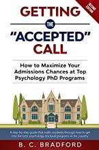"""Getting the """"Accepted"""" Call: How to Maximize Your Admissions Chances at Top Psychology PhD Programs: A step-by-step guide that walks students through how to get into the best psychology programs"""
