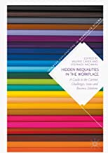 Hidden Inequalities in the Workplace: A Guide to the Current Challenges, Issues and Business Solutions (Palgrave Explorations in Workplace Stigma)