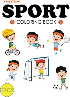 Everything Sport Coloring Book For Kids: A Fun Kid Cute Sport And Great Gift for Kids ( Football, Baseball, Soccer, Basket...