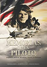 Memorias de un piloto: Segunda Guerra Mundial, Corea y Vietnam (Spanish Edition)