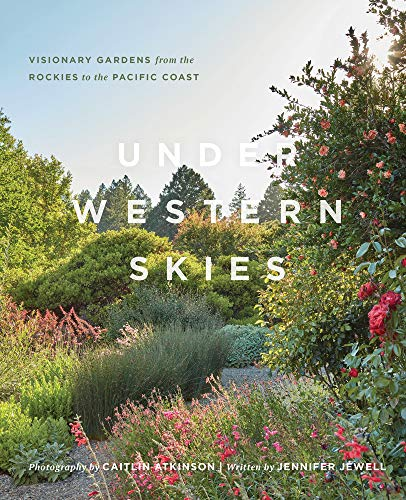 Compare Textbook Prices for Under Western Skies: Visionary Gardens from the Rocky Mountains to the Pacific Coast  ISBN 9781604699999 by Jewell, Jennifer,Atkinson, Caitlin