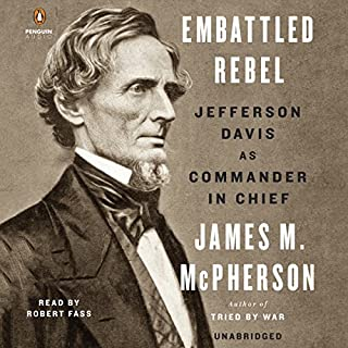 Embattled Rebel     Jefferson Davis as Commander in Chief              By:                                                                                                                                 James M. McPherson                               Narrated by:                                                                                                                                 Robert Fass                      Length: 5 hrs and 38 mins     75 ratings     Overall 4.0