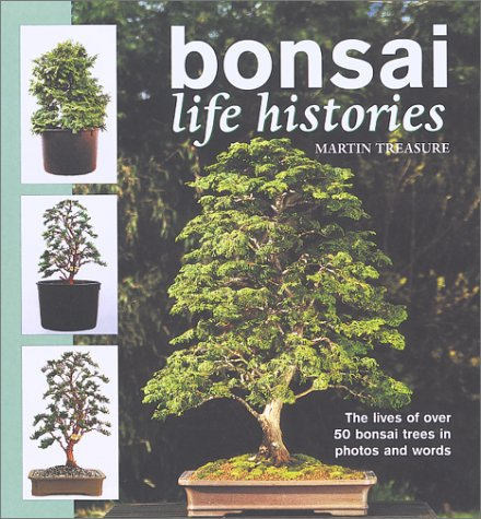Bonsai Life Histories: The Lives of over 50 Bonsai Trees in Photos and Words