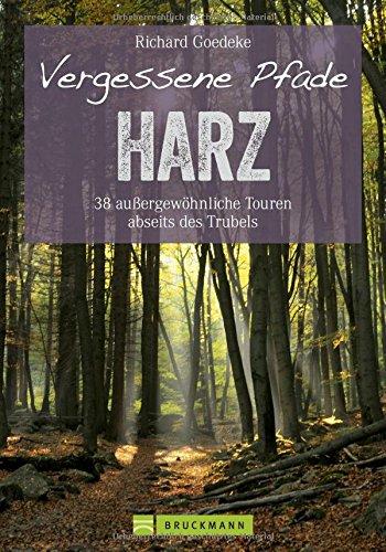 Vergessene Pfade: 38 Touren abseits des Trubels führen Sie in unbekannte Winkel des Harz, dem klassischen Wandergebirge unter dem Brocken. Das Beste: ... jeder Jahreszeit wandern. (Erlebnis Wandern)