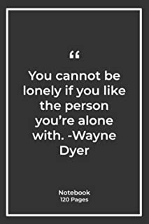 You cannot be lonely if you like the person you're alone with. -Wayne Dyer: Notebook Gift with Quotes  Notebook Gift  Note...