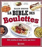 La Bible des Boulettes - 500 recettes à vous rouler par terre ! de Brown. Ellen (2010) Broché