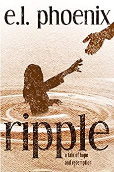 [E.L. Phoenix, Christina Frey, Brent Meske]のRipple: A Tale of Hope and Redemption (Phoebe Thompson Stories Book 1) (English Edition)