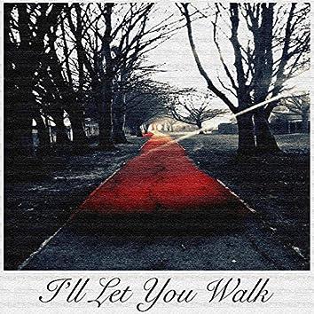 I'll Let You Walk