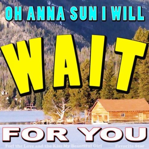 Oh Anna Sun I Will Wait for You (Feel the Love and the Kiss My Beautiful Girl) [Explicit]