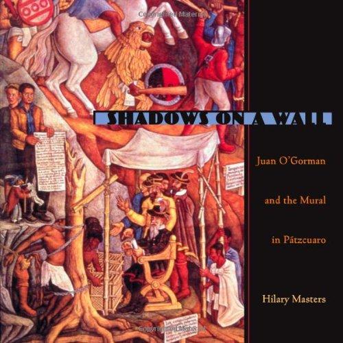 Shadows On A Wall: Juan O'Gorman and the Mural in Patzcuaro