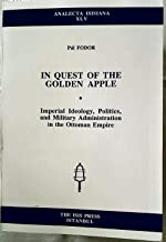 In quest of the golden apple: Imperial ideology, politics, and military administration in the Ottoman Empire (Analecta Isisiana)