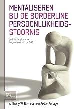 Mentaliseren Bij de Borderline Persoonlijkheidsstoornis: Praktische Gids Voor Hulpverleners in de Ggz
