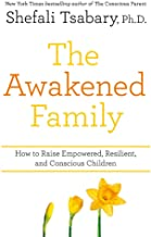 The Awakened Family: How to Raise Empowered, Resilient, and Conscious Children.