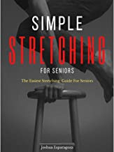 Simple Stretching for Seniors: The easiest stretching guide for Seniors