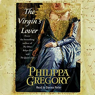 The Virgin's Lover                   By:                                                                                                                                 Philippa Gregory                               Narrated by:                                                                                                                                 Davina Porter                      Length: 17 hrs and 10 mins     1,025 ratings     Overall 4.1