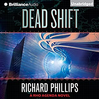 Dead Shift     The Rho Agenda Inception, Book 3              By:                                                                                                                                 Richard Phillips                               Narrated by:                                                                                                                                 MacLeod Andrews                      Length: 9 hrs and 31 mins     822 ratings     Overall 4.5