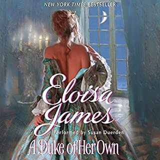 A Duke of Her Own                   By:                                                                                                                                 Eloisa James                               Narrated by:                                                                                                                                 Susan Duerden                      Length: 11 hrs and 26 mins     558 ratings     Overall 4.4