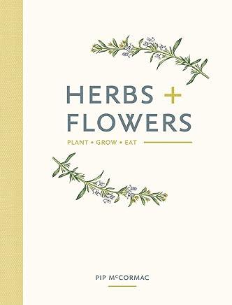 Herbs + Flowers: Plant Grow Eat