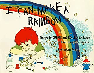 I Can Make a Rainbow: Things to Create and Do...for Children and Their Grown Up Friends (Kids' Stuff)