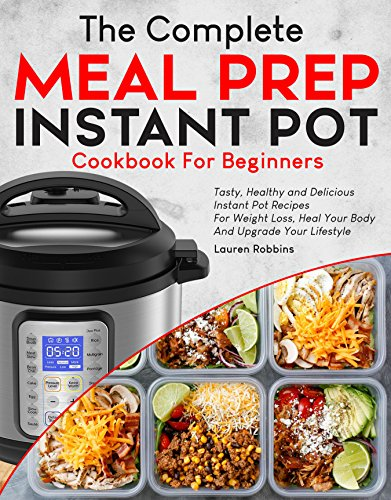 The Complete Meal Prep Instant Pot Cookbook for Beginners