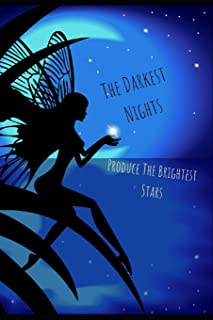 The Darkest Nights Produce The Brightest Stars: Fun and Positive Lined Notebook, 150 Inspirational Uplifting Quotes Design...