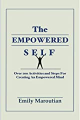 The Empowered Self: Over 100 Activities and Steps For Creating An Empowered Mind Tapa blanda