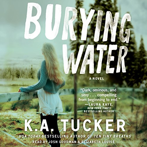 Burying Water                   Written by:                                                                                                                                 K. A. Tucker                               Narrated by:                                                                                                                                 Josh Goodman,                                                                                        Elizabeth Louise                      Length: 11 hrs     6 ratings     Overall 4.2