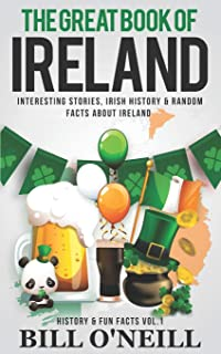 The Great Book of Ireland: Interesting Stories, Irish History & Random Facts About Ireland (History & Fun Facts)