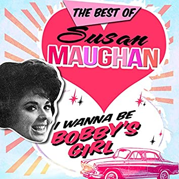 I Wanna Be Bobby's Girl - The Best Of