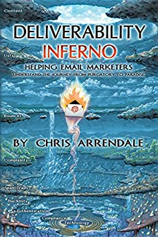 Deliverability Inferno: Helping Email Marketers Understand the Journey from Purgatory to Paradise by [Chris Arrendale]