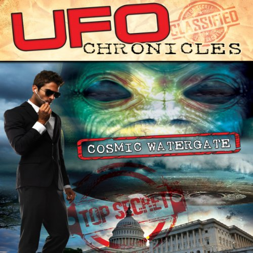 UFO Chronicles: Cosmic Watergate audiobook cover art