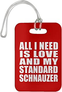 All I Need is Love and My Standard Schnauzer - Luggage Tag Bag-gage Suitcase Tag Durable - Dog Pet Owner Lover Friend Memorial Red Birthday Anniversary Valentine's Day Easter